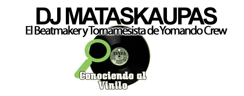 Conociendo el Vinilo: DJ Mastakaupas