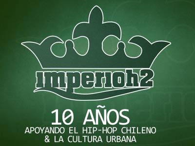 ImperioH2 - 10 años apoyando el hip-hop chileno