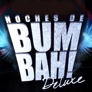 Noches de Bum Bah! Deluxe