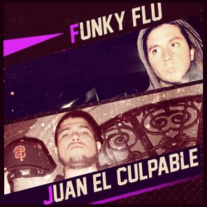 Funky Flu Juan El Culpable